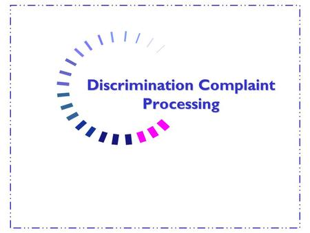 Discrimination Complaint Processing. Complaints of Discrimination Part I Complaint Processing Procedures Part II Maintaining a Discrimination Complaint.