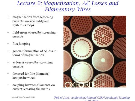 Martin Wilson Lecture 2 slide1 'Pulsed Superconducting Magnets' CERN Academic Training May 2006 Lecture 2: Magnetization, AC Losses and Filamentary Wires.