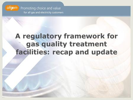 A regulatory framework for gas quality treatment facilities: recap and update.