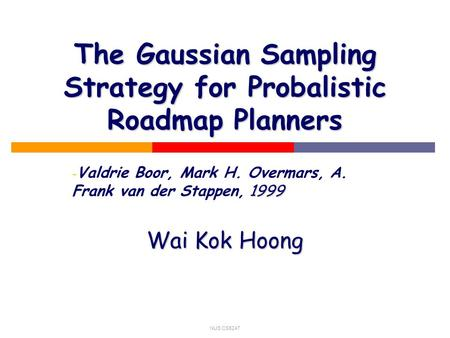 NUS CS5247 The Gaussian Sampling Strategy for Probalistic Roadmap Planners - 1999 - Valdrie Boor, Mark H. Overmars, A. Frank van der Stappen, 1999 Wai.