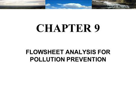CHAPTER 9 FLOWSHEET ANALYSIS FOR POLLUTION PREVENTION.