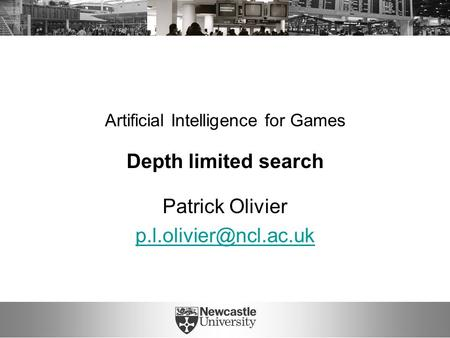 Artificial Intelligence for Games Depth limited search Patrick Olivier