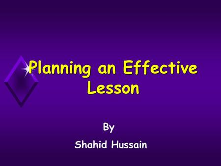 Planning an Effective Lesson By Shahid Hussain. Lesson Breakdown Starter – Short Activity Development – Main teaching and learning Conclusion – Recap.