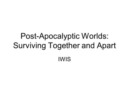 Post-Apocalyptic Worlds: Surviving Together and Apart IWIS.