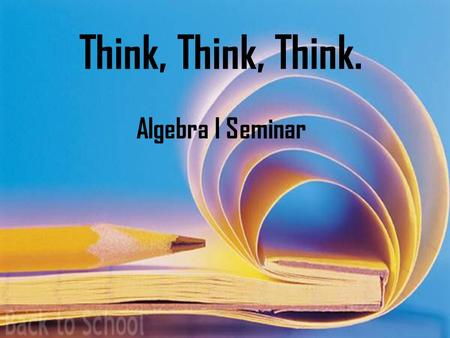 Think, Think, Think. Algebra I Seminar. How Much Do you Remember? The Coordinate Plane X-axis, Y-axis Slope Y-intercept Ordered Pairs Slope Intercept.
