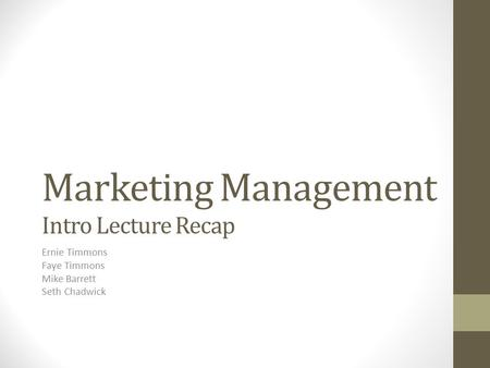 Marketing Management Intro Lecture Recap Ernie Timmons Faye Timmons Mike Barrett Seth Chadwick.