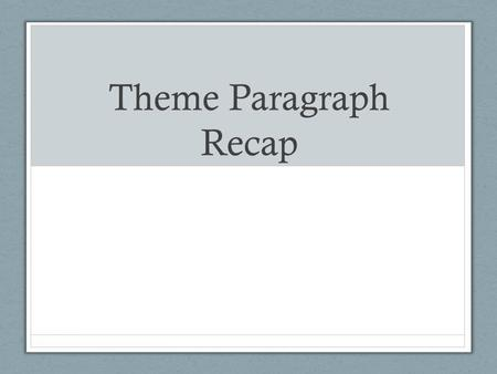 Theme Paragraph Recap. What went well Sentence structure is improving! Most of you began with a topic sentence that stated the theme. Most of you used.