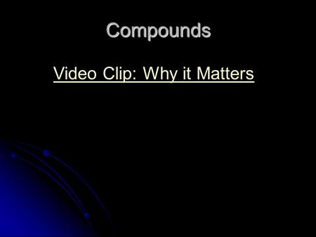 Compounds Video Clip: Why it Matters. NOTES 2: VALENCE ELECTRONS, LEWIS DOT DIAGRAMS, AND OXIDATION NUMBERS.