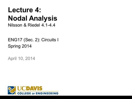 Lecture 4: Nodal Analysis Nilsson & Riedel 4.1-4.4 ENG17 (Sec. 2): Circuits I Spring 2014 1 April 10, 2014.