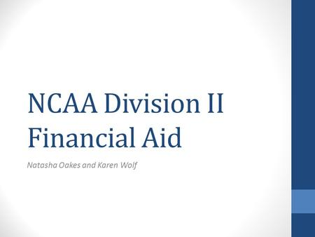 NCAA Division II Financial Aid Natasha Oakes and Karen Wolf.