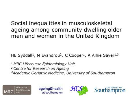 Social inequalities in musculoskeletal ageing among community dwelling older men and women in the United Kingdom HE Syddall 1, M Evandrou 2, C Cooper 1,