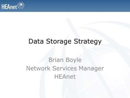 Data Storage Strategy Brian Boyle Network Services Manager HEAnet.