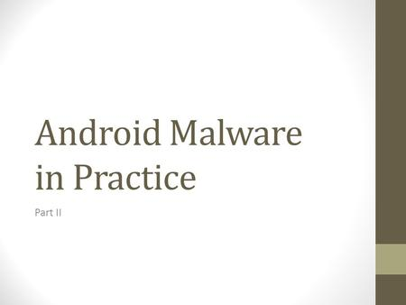 Android Malware in Practice Part II. Demo Recap SMSBypasser Here we hijacked the SMS text and sent it to our website This application could filter sms.