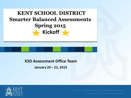 SUCCESSFULLY PREPARING ALL STUDENTS FOR THEIR FUTURES 12033 SE 256 TH STREET, KENT, WA 98030 | WWW.KENT.K12.WA.US KENT SCHOOL DISTRICT Smarter Balanced.