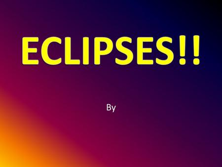 By. What is an eclipse? A solar eclipse occurs when the Moon comes between the Sun and the observer. A lunar eclipse occurs when Earth comes between the.