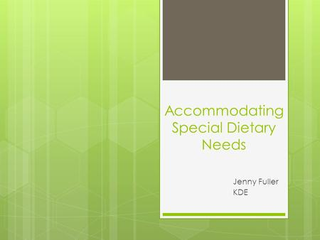 Accommodating Special Dietary Needs Jenny Fuller KDE.