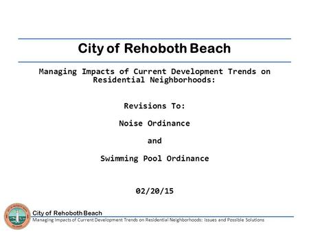 City of Rehoboth Beach Managing Impacts of Current Development Trends on Residential Neighborhoods: Issues and Possible Solutions City of Rehoboth Beach.