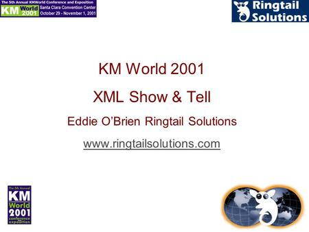 KM World 2001 XML Show & Tell Eddie O'Brien Ringtail Solutions www.ringtailsolutions.com.