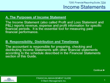 FINANCIAL MANAGEMENT GUIDE © Marin Management, Inc. 1 7200. Financial Reporting Guide, 7234 Income Statements A. The Purposes of Income Statement The Income.