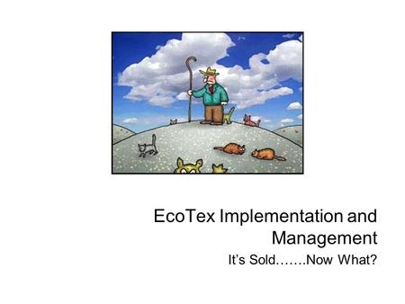 EcoTex Implementation and Management It's Sold…….Now What?