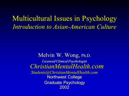 Multicultural Issues in Psychology Introduction to Asian-American Culture Melvin W. Wong, Ph.D. Licensed Clinical Psychologist ChristianMentalHealth.com.