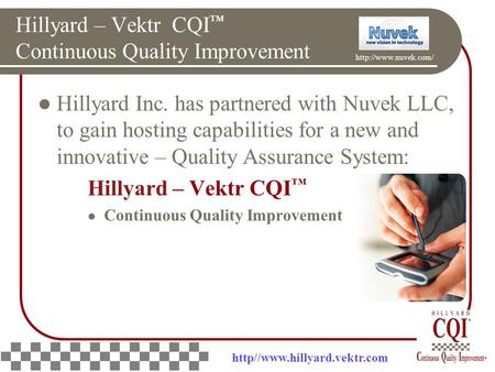 Hillyard – Vektr CQI ™ Continuous Quality Improvement Hillyard Inc. has partnered with Nuvek LLC, to gain hosting capabilities for a new and innovative.