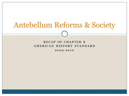 RECAP OF CHAPTER 8 AMERICAN HISTORY STANDARD 2009-2010 Antebellum Reforms & Society.