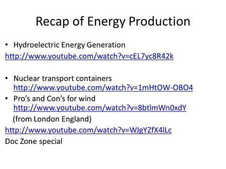 Recap of Energy Production Hydroelectric Energy Generation  Nuclear transport containers