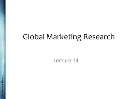 Muhammad Waqas Global Marketing Research Lecture 14.