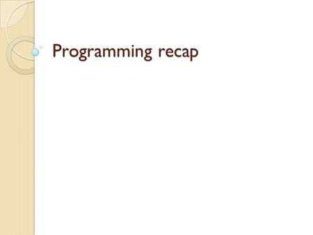 Programming recap. Do you know these? LOW LEVEL 1 st generation: machine language (110011) 2 nd generation: assembly language (ADD, SUB) HIGH LEVEL 3.