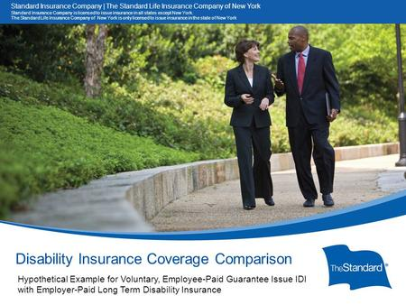 © 2010 Standard Insurance Company Disability Insurance Coverage Comparison Hypothetical Example for Voluntary, Employee-Paid Guarantee Issue IDI with Employer-Paid.