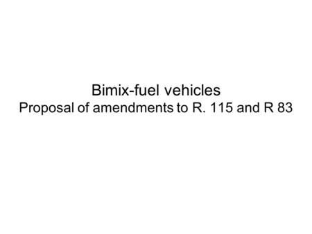 Bimix-fuel vehicles Proposal of amendments to R. 115 and R 83.