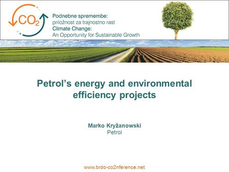 Marko Kryžanowski Petrol www.brdo-co2nference.net Petrol's energy and environmental efficiency projects.