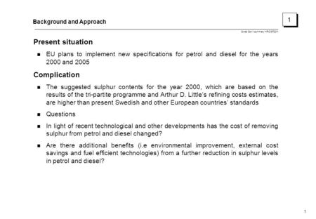 Swed Gov't summary HRO/970211 1 Background and Approach Present situation EU plans to implement new specifications for petrol and diesel for the years.