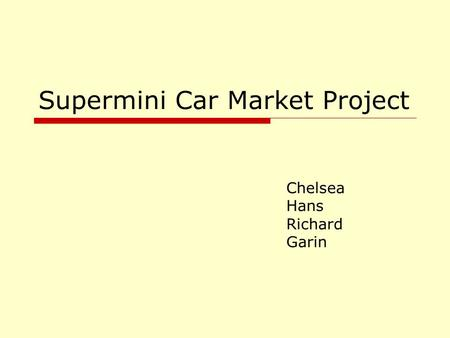 Supermini Car Market Project Chelsea Hans Richard Garin.