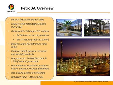 The Petroleum Oil and Gas Corporation of South Africa (SOC) Ltd Reg. No. 1970/008130/07 1 PetroSA Overview * Following the merger of Soekor E & P and Mossgas.