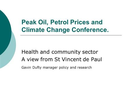 Peak Oil, Petrol Prices and Climate Change Conference. Health and community sector A view from St Vincent de Paul Gavin Dufty manager policy and research.