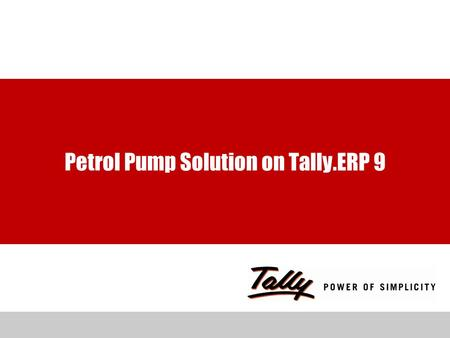 Petrol Pump Solution on Tally.ERP 9. Click to edit Master text styles Second level Third level Fourth level Fifth level Powered by Various Functionalities.