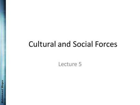 Muhammad Waqas Cultural and Social Forces Lecture 5.