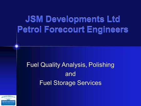 JSM Developments Ltd Petrol Forecourt Engineers Fuel Quality Analysis, Polishing and Fuel Storage Services.