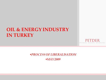 OIL & ENERGY INDUSTRY IN TURKEY  PROCESS OF LIBERALISATION  MAY 2009.