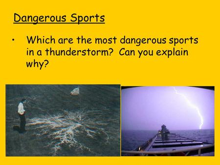 Dangerous Sports Which are the most dangerous sports in a thunderstorm? Can you explain why?