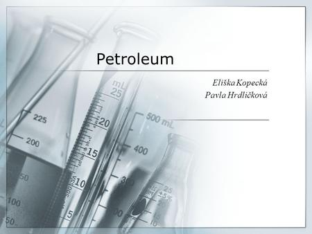 Petroleum Eliška Kopecká Pavla Hrdličková. Petroleum  Thick dark brown or greenish liquid  It's name comes from Latin petr – rock and oleum – oil 