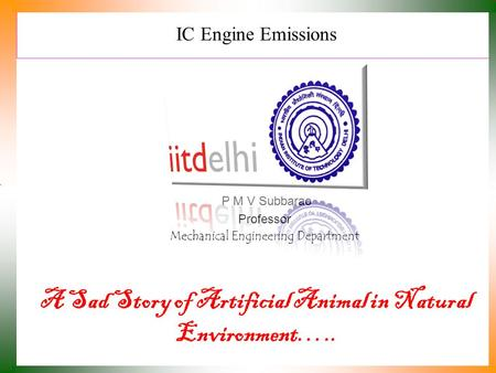 IC Engine Emissions P M V Subbarao Professor Mechanical Engineering Department A Sad Story of Artificial Animal in Natural Environment…..