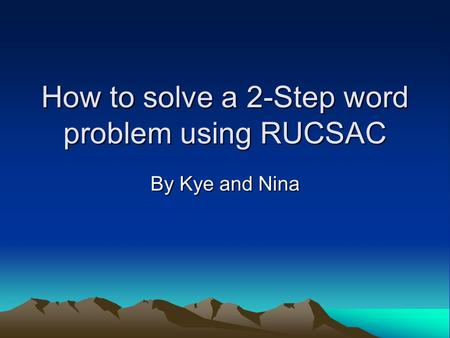 How to solve a 2-Step word problem using RUCSAC By Kye and Nina.