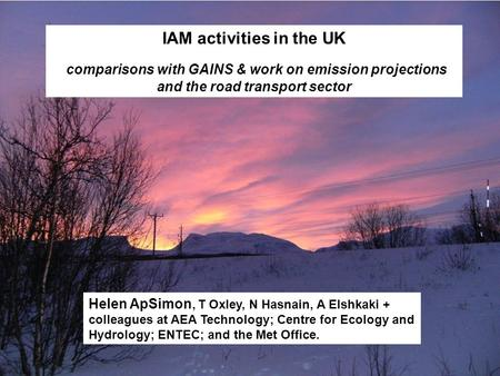 IAM activities in the UK comparisons with GAINS & work on emission projections and the road transport sector Helen ApSimon, T Oxley, N Hasnain, A Elshkaki.