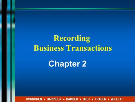 Chapter 2 HORNGREN ♦ HARRISON ♦ BAMBER ♦ BEST ♦ FRASER ♦ WILLETT Recording Business Transactions.