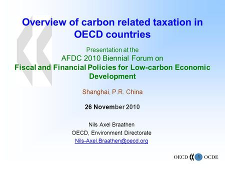 1 Overview of carbon related taxation in OECD countries Presentation at the AFDC 2010 Biennial Forum on Fiscal and Financial Policies for Low-carbon Economic.