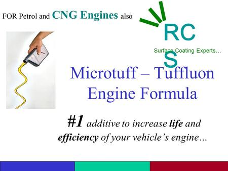 Microtuff – Tuffluon Engine Formula #1 additive to increase life and efficiency of your vehicle's engine… RC S Surface Coating Experts… FOR Petrol and.