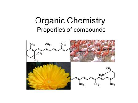 Organic Chemistry Properties of compounds. Phases Alkanes – first four gasses, 5 to 17 liquids and more than 17 solids at room temperature. Alkenes –
